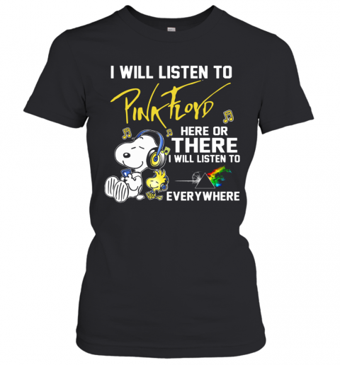 Snoopy I Will Listen To Pink Floyd Here Or There I Will Listen To Everywhere T-Shirt Classic Women's T-shirt
