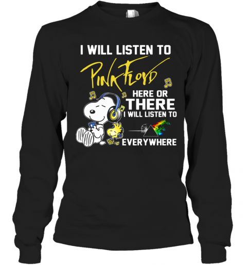 Snoopy I Will Listen To Pink Floyd Here Or There I Will Listen To Everywhere T-Shirt Long Sleeved T-shirt