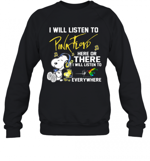 Snoopy I Will Listen To Pink Floyd Here Or There I Will Listen To Everywhere T-Shirt Unisex Sweatshirt