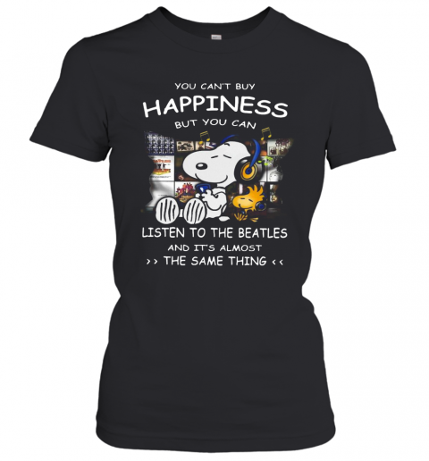 Snoopy You Can'T Buy Happiness But You Can Listen To The Beatles T-Shirt Classic Women's T-shirt