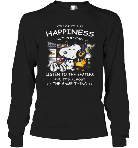 Snoopy You Can'T Buy Happiness But You Can Listen To The Beatles T-Shirt Long Sleeved T-shirt