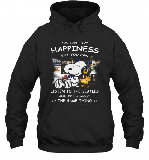 Snoopy You Can'T Buy Happiness But You Can Listen To The Beatles T-Shirt Unisex Hoodie