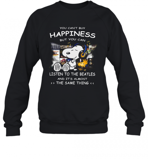 Snoopy You Can'T Buy Happiness But You Can Listen To The Beatles T-Shirt Unisex Sweatshirt