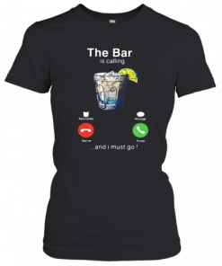 The Bar Is Calling And I Must Go T-Shirt Classic Women's T-shirt