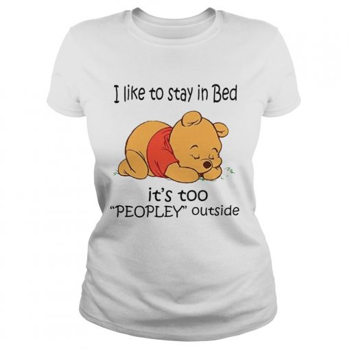 The Bear I Like To Stay In Bed Its Too Peopley Outside  Classic Ladies