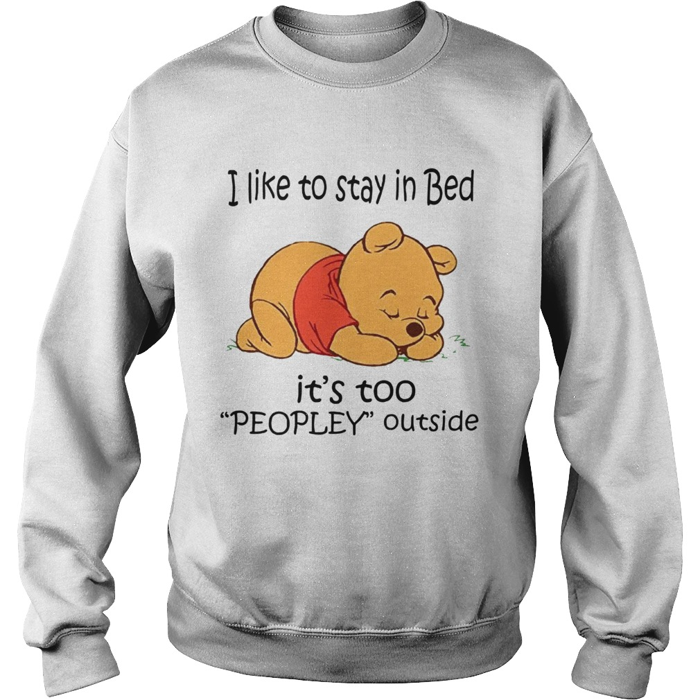 The Bear I Like To Stay In Bed Its Too Peopley Outside Sweatshirt