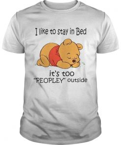 The Bear I Like To Stay In Bed Its Too Peopley Outside  Unisex