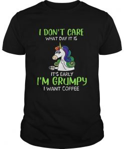 Unicorn I Dont Care What Day It Is Its Early Im Grumpy I Want Coffee  Unisex