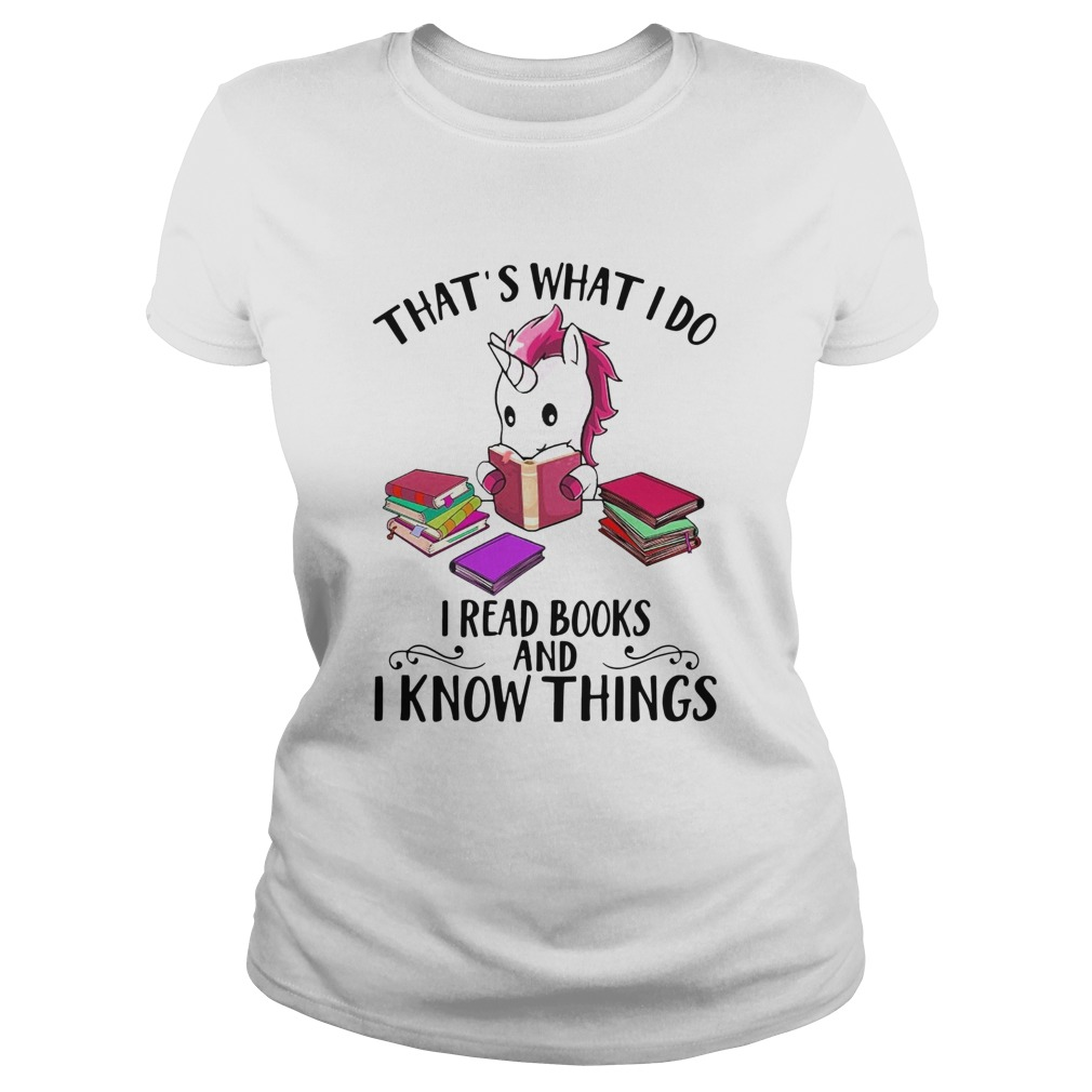 Unicorn Thats What I Do I Read Books And I Know Things Classic Ladies