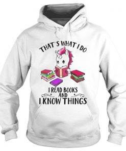 Unicorn Thats What I Do I Read Books And I Know Things  Hoodie