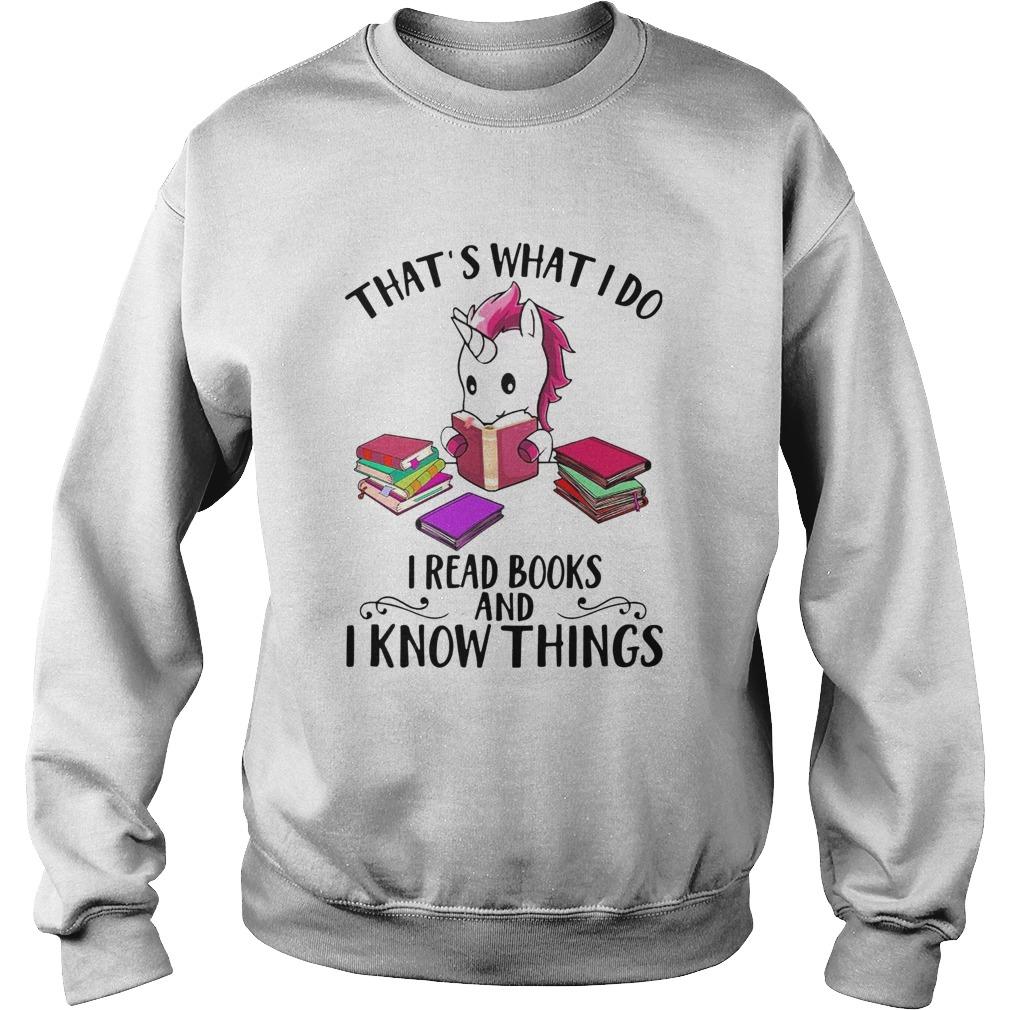Unicorn Thats What I Do I Read Books And I Know Things Sweatshirt