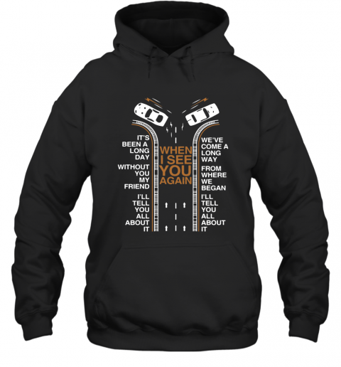 When I See You Again It'S Been A Long Day Without You My Friend I'Ll Tell You All About It T-Shirt Unisex Hoodie
