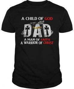 A Child Of God Dad A Man Of Faith A Warrior Of Christ  Unisex