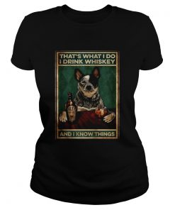 Cattle Dog Thats What I Do I Drink Whiskey And I Know Things  Classic Ladies