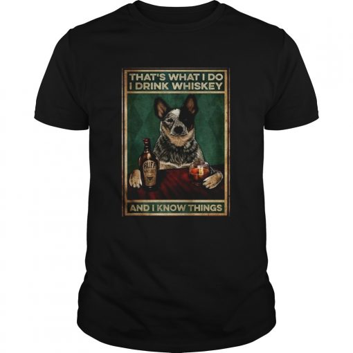 Cattle Dog Thats What I Do I Drink Whiskey And I Know Things  Unisex