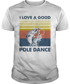 Fishing I Love A Good Pole Dance Vintage  Unisex