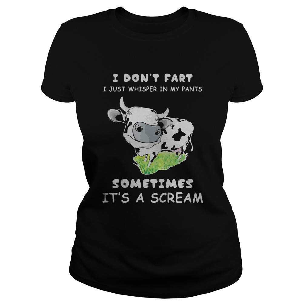 I Dont Fart I Just Whisper In My Pants Sometimes Its A Scream Cow Classic Ladies