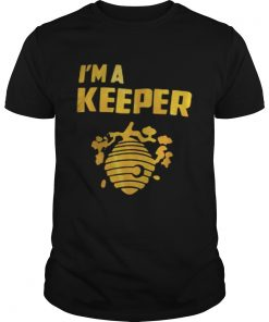 Im a keeper honey  Unisex