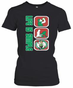 Life Is Simple Like Drink Fuck Boston Celtics Basketball T-Shirt Classic Women's T-shirt