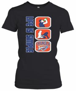 Life Is Simple Like Drink Fuck Oklahoma City Thunder T-Shirt Classic Women's T-shirt