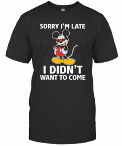 Mickey Mouse Sorry I'M Late I Didn'T Want To Come T-Shirt Classic Men's T-shirt