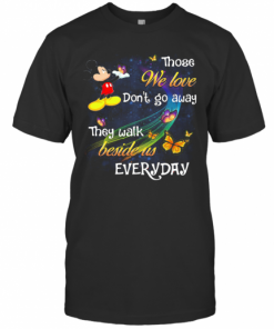 Mickey Mouse Those We Love Don'T Go Away They Walk Beside Us Everyday Butterflies T-Shirt Classic Men's T-shirt