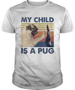 My Child Is A Pug Vintage  Unisex