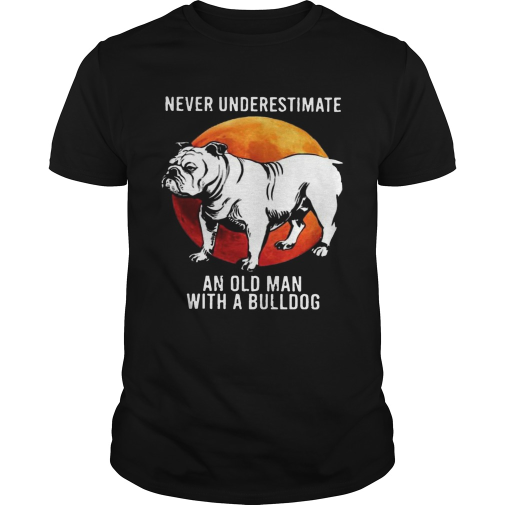 Never Underestimate An Old Man With A Bulldog Moon Unisex
