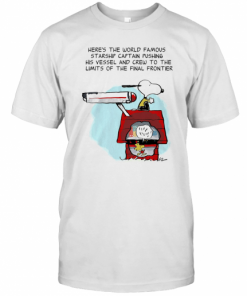 Snoopy Home Here'S The World Famous Starship Captain Pushing His Vessel And Crew To The Limits Of The Final Frontier T-Shirt Classic Men's T-shirt