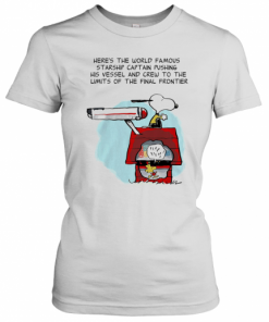 Snoopy Home Here'S The World Famous Starship Captain Pushing His Vessel And Crew To The Limits Of The Final Frontier T-Shirt Classic Women's T-shirt