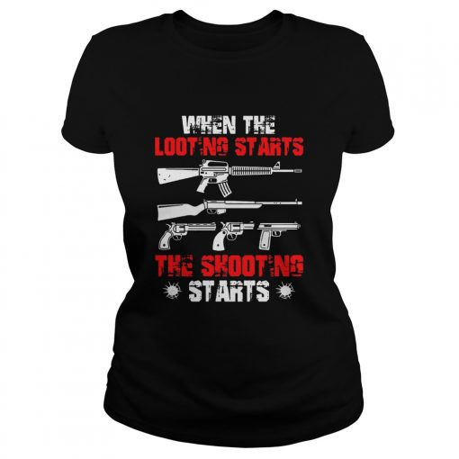 When The Looting Starts The Shooting Starts  Classic Ladies
