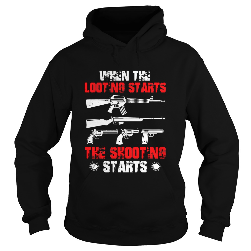 When The Looting Starts The Shooting Starts Hoodie