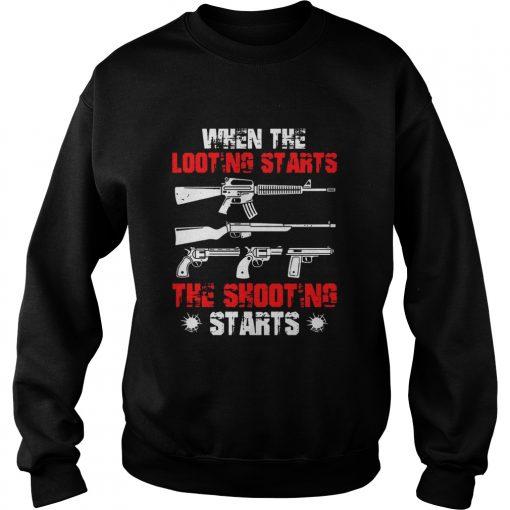 When The Looting Starts The Shooting Starts  Sweatshirt