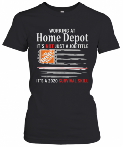Working At Home Depot It'S Not Just A Job Title It'S A 2020 Survival Skill American Flag Independence Day T-Shirt Classic Women's T-shirt