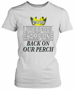 2020 Liverpool Champions Back On Our Perch T-Shirt Classic Women's T-shirt