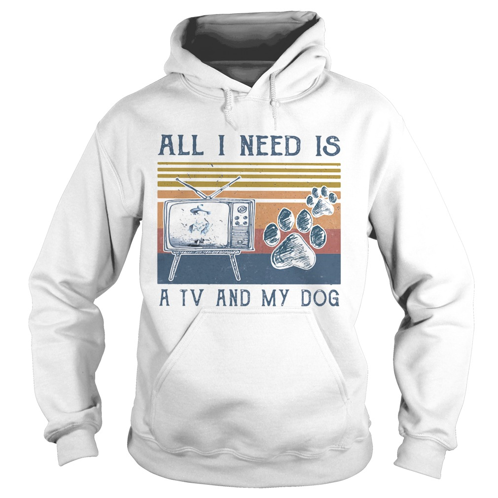 All i need is a tv and my dog paw vintage retro  Hoodie
