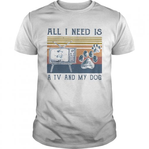All i need is a tv and my dog paw vintage retro  Unisex