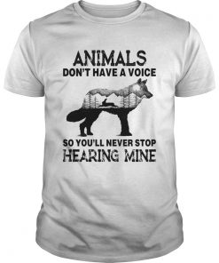 Animals Dont Have A Voice So Youll Never Stop Hearing Mine  Unisex