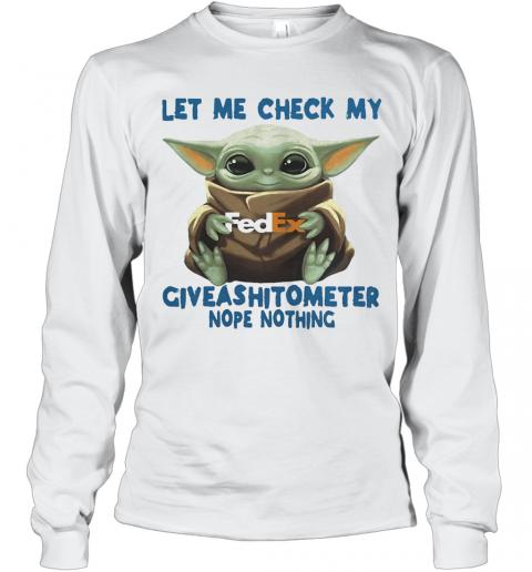 Baby Yoda Hug Fedex Let Me Check My Giveashitometer Nope Nothing T-Shirt Long Sleeved T-shirt