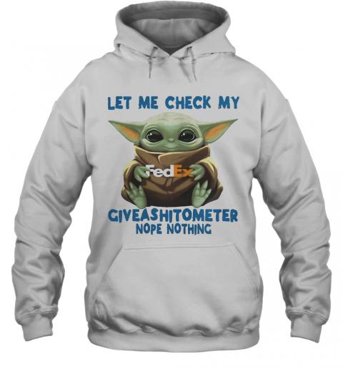 Baby Yoda Hug Fedex Let Me Check My Giveashitometer Nope Nothing T-Shirt Unisex Hoodie