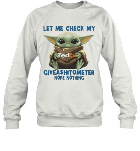 Baby Yoda Hug Fedex Let Me Check My Giveashitometer Nope Nothing T-Shirt Unisex Sweatshirt