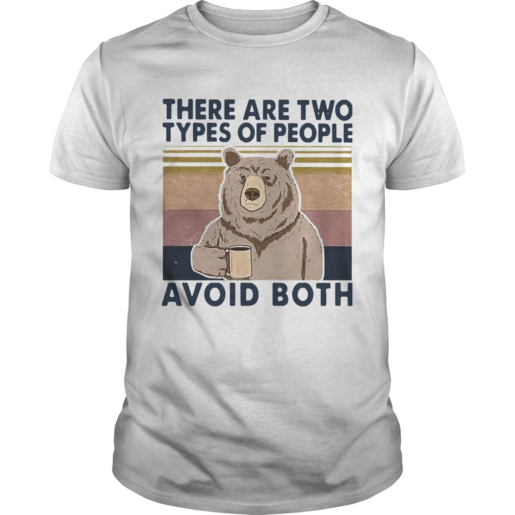 Bear There Are Two Types Of People Avoid Both Vintage Unisex