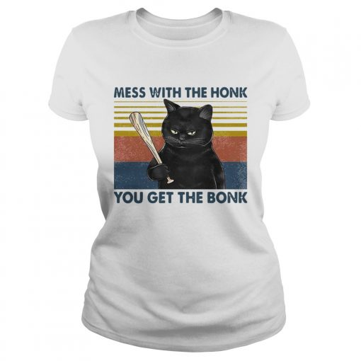 Cat Mess With The Honk You Get The Bonk Vintage  Classic Ladies