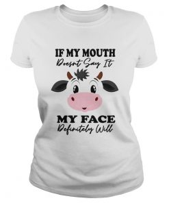 Cow If My Mouth Doesnt Say It My Face Definitely Will  Classic Ladies