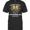 Damn Right I Am A Wolverines Fan Now And Forever T-Shirt Classic Men's T-shirt
