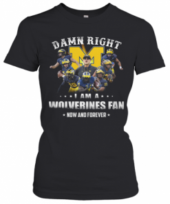 Damn Right I Am A Wolverines Fan Now And Forever T-Shirt Classic Women's T-shirt