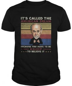 George carlin its called the american dream because you have to be asleep to believe it vintage re Unisex