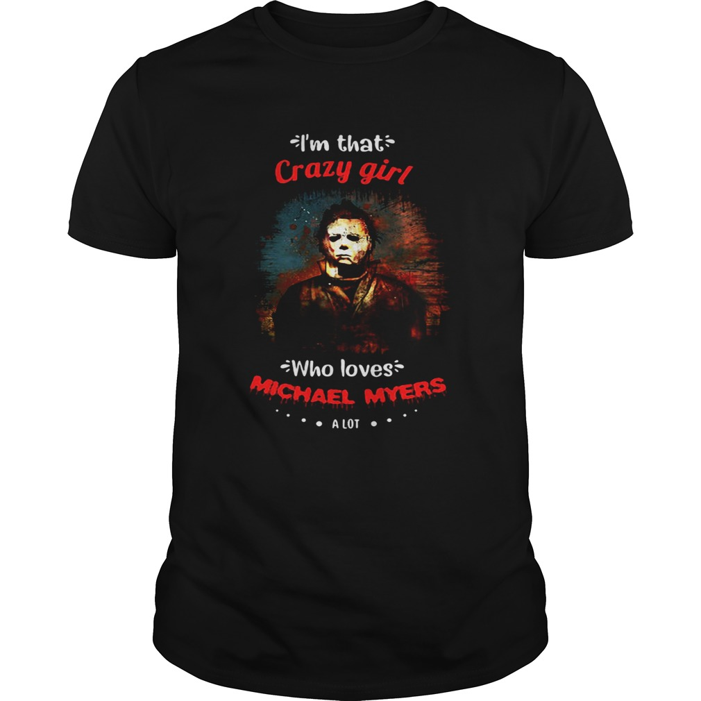 Halloween Im That Crazy Girl Who Loves Michael Myers A Lot Shirt Masswerks Store