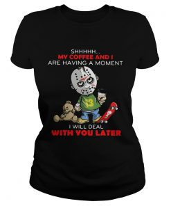 Halloween michael myers shhh my coffee and i are having a moment i will deal with you later  Classic Ladies