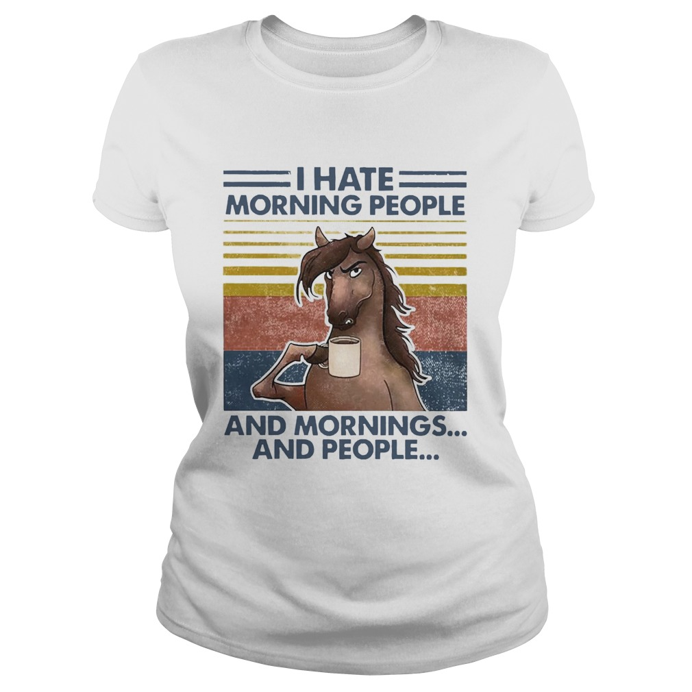 Horse Drinking Coffee I Hate Morning People And Mornings And People Vintage Classic Ladies